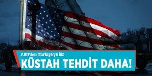 ABD'den Türkiye'ye bir küstah tehdit daha!