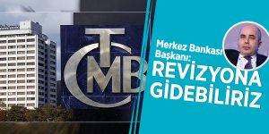Merkez Bankası Başkanı: Revizyona gidebiliriz
