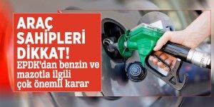 Araç sahipleri dikkat! EPDK'dan benzin ve mazotla ilgili çok önemli karar