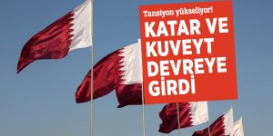 Tansiyon yükseliyor! Katar ve Kuveyt devreye girdi
