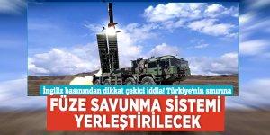 İngiliz basınından dikkat çekici iddia! Türkiye'nin sınırına füze savunma sistemi yerleştirilecek