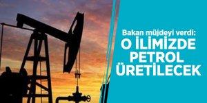 Bakan müjdeyi verdi: O ilimizde petrol üretilecek