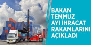 Bakan Temmuz ayı ihracat rakamlarını açıkladı