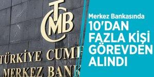Merkez Bankasında 10'dan fazla kişi görevden alındı