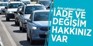 Araç sahipleri dikkat: İade ve değişim hakkınız var