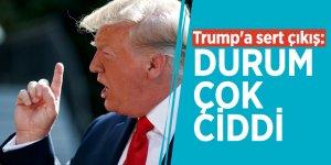 Trump'a sert çıkış: Durum çok ciddi