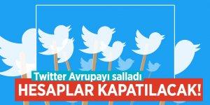 Twitter Avrupayı salladı, hesaplar kapatılacak!