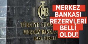 Merkez Bankası rezervleri belli oldu!