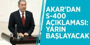 Akar'dan S-400 açıklaması: Yarın başlayacak
