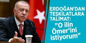 """Erdoğan'dan teşkilatlara talimat: """"O ilin Ömer'ini istiyorum"""""""