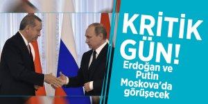 Kritik gün! Erdoğan ve Putin Moskova'da görüşecek