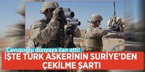 Çavuşoğlu dünyaya ilan etti! İşte Türk askerinin Suriye'den çekilme şartı