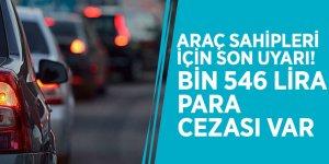 Araç sahipleri için son uyarı! Bin 546 lira para cezası var