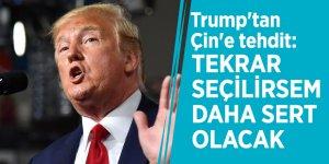 Trump'tan Çin'e tehdit: Tekrar seçilirsem daha sert olacak
