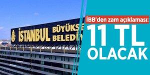 İBB'den zam açıklaması: 11 TL olacak