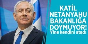 Katil Netanyahu bakanlığa doymuyor! Yine kendini atadı