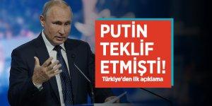 Putin teklif etmişti! Türkiye'den ilk açıklama