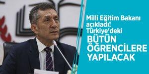 Milli Eğitim Bakanı açıkladı! Türkiye'deki bütün öğrencilere yapılacak