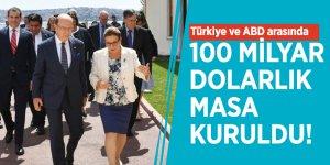 Türkiye ve ABD arasında 100 milyar dolarlık masa kuruldu!