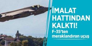 İmalat hattından kalktı! F-35'ten meraklandıran uçuş