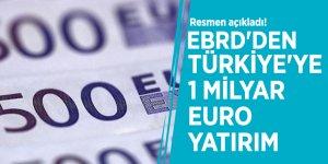 Resmen açıkladı! EBRD'den Türkiye'ye 1 milyar euro yatırım