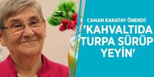 Canan Karatay önerdi: 'Kahvaltıda turpa sürüp yeyin'