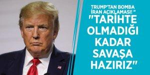 """Trump'tan bomba İran açıklaması! """"Tarihte olmadığı kadar savaşa hazırız"""""""