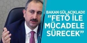 """Bakan Gül açıkladı! """"FETÖ ile mücadele sürecek"""""""