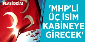 Flaş iddia! 'MHP'li üç isim kabineye girecek'