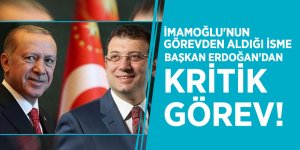 İmamoğlu'nun görevden aldığı isme, Başkan Erdoğan'dan kritik görev!