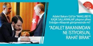 Adalet Bakanı Gül'ün 'Maklubeye kaşık sallayanlar' çıkışının şifresi Erdoğan-Albayrak görüşmesinde mi?