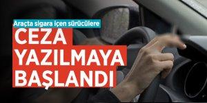 Araçta sigara içen sürücülere ceza yazılmaya başlandı
