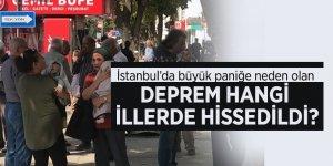 Büyük panik yaşandı! İşte İstanbul'un yanı sıra, depremi hisseden o iller...