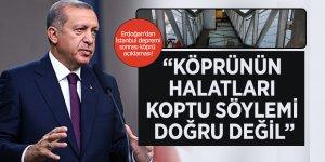 """Cumhurbaşkanı Erdoğan : """"Köprünün halatları koptu söylemi doğru değil"""""""