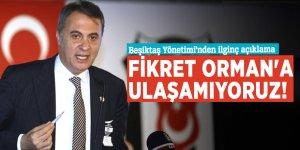 Beşiktaş Yönetimi: Fikret Orman'a ulaşamıyoruz!