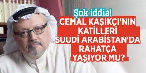 Cemal Kaşıkçı'nın katilleri Suudi Arabistan'da rahatça yaşıyor mu?