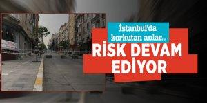 İstanbul'da korkutan anlar! Risk devam ediyor...