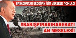 BAŞKOMUTAN isim de verdi: #BarışPınarıHarekatı an meselesi!