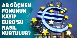 AB GÖÇMEN FONUNUN KAYIP EURO'SU NASIL KURTULUR?