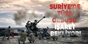 Suriye'de Türk ordusu işaret bekliyor!