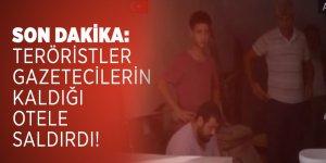 Son dakika: Teröristler gazetecilerin kaldığı otele saldırdı!