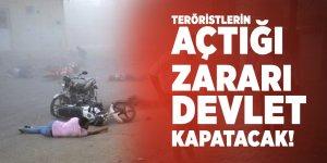 Teröristlerin açtığı zararı devlet kapatacak!
