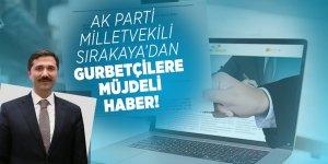 AK Parti Milletvekili Sırakaya'dan gurbetçilere müjdeli haber!