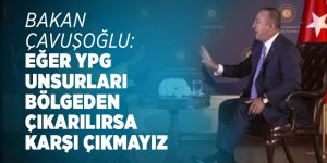 Bakan Çavuşoğlu : Eğer YPG unsurları bölgeden çıkarılırsa karşı çıkmayız