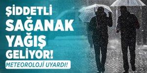 Şiddetli Sağanak Yağış Geliyor! Meteoroloji uyardı!