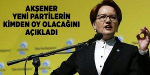 Akşener yeni partilerin kimden oy olacağını açıkladı