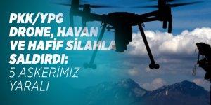 PKK'lı teröristler drone, havan ve hafif silahla saldırdı: 5 askerimiz yaralandı