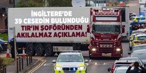 İngiltere'de 39 cesedin bulunduğu TIR'ın şoföründen akılalmaz açıklama!