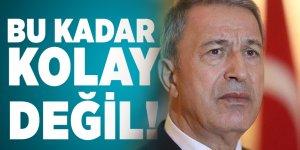 MSB Bakanı Akar'dan sert tepki: Bu kadar kolay değil!
