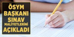ÖSYM Başkanı sınav maliyetlerini açıkladı